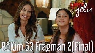 Download Yeni Gelin 63. Bölüm (Final) 2. Fragman Video
