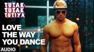 LOVE THE WAY YOU DANCE Audio Song | Tutak Tutak Tutiya | Prabhudeva | Sonu Sood | Tamannaah