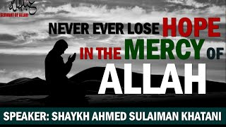 Never Ever Lose Hope In The Mercy Of ALLAH ᴴᴰ ┇By-Shaykh Ahmed Sulaiman Khatani┇[Emotional Reminder]