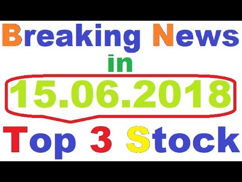 Breaking News 15.06.2018 in TOP 3 STOCK || Intraday stock  || best stock for 2018