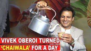 Vivek Oberoi turned 'Chaiwala' for a day