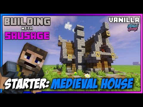 Minecraft - Building with Sausage - Starter Medieval House! [Vanilla Tutorial 1.11]