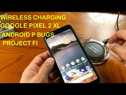 PIXEL 2 XL WIRELESS CHARGING / ANDROID P BUGS / PROJECT FI