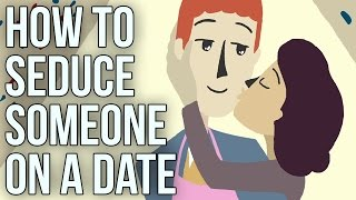 How to Seduce Someone on a Date