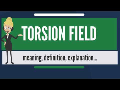 What is TORSION FIELD? What does TORSION FIELD mean? TORSION FIELD meaning, definition & explanation
