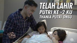 The Onsu Family - TELAH LAHIR PUTRI KE-2 KU, THANIA PUTRI ONSU