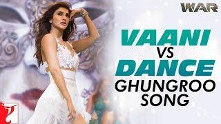 Vaani Vs Dance  Ghungroo Song  War  Hrithik Roshan  Vaani Kapoor  Arijit Singh  Shilpa Rao