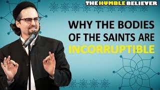 Why The Bodies of The Awliya(Saints) are Incorruptible? - Hamza Yusuf