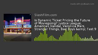 Is Dynamic Ticket Pricing the Future of Moviegoing? Justice League, American Vandal, Veronica Mars,