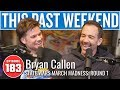 State Wars March Madness With Bryan Callen This Past Weekend W Theo Von 183