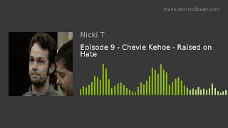 Episode 9 - Chevie Kehoe - Raised on Hate