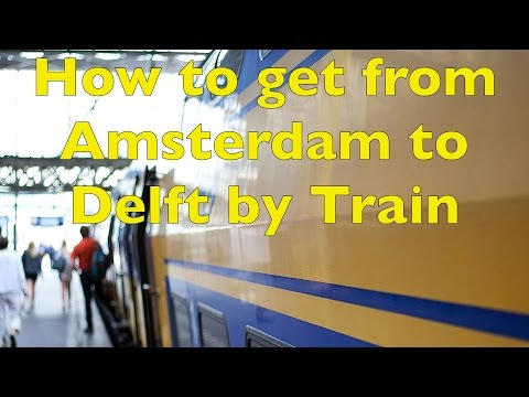 How to get from Amsterdam Centraal Station to Delft Station by Train