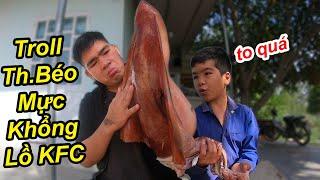 Trẻ Trâu TROLL Lừa TQ97 KFC Nguyên Con Mực Khổng Lồ Của Thằng BÉO Và Cái Kết Bất Ngờ
