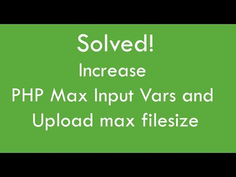 Solved Increase PHP Max Input Vars and Upload max filesize
