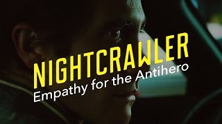 Nightcrawler —Empathy for the Antihero