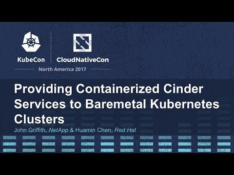 Providing Containerized Cinder Services to Baremetal Kubernetes Clusters [I] - John Griffith, NetApp
