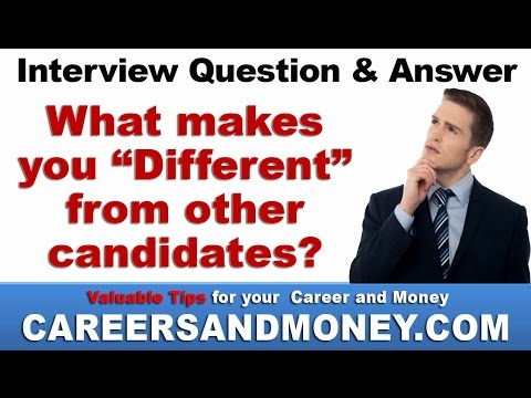 What makes you different from the other candidates? - Job Interview Question and Answer