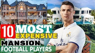 10 MOST SPECTACULAR MANSION OF FOOTBALL PLAYERS 2018