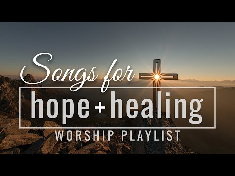 Download Songs For Hope And Healing Worship Songs Playlist MP3