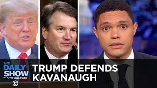 Trump Defends Kavanaugh Amid FBI Probe & Makes a Trade Deal with Mexico and Canada   The Daily Show