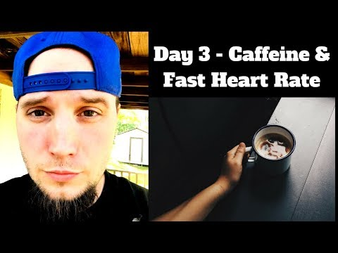 No Caffeine Day 3 - Does Caffeine Cause a Rapid Heart Rate