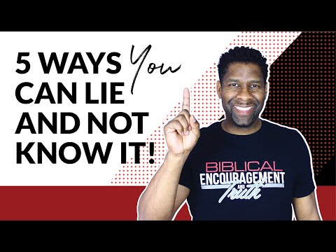 5 Ways We Can Lie and Not Know It!