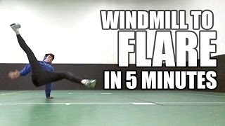 How to Windmill to Flare | In Only 5 Minutes