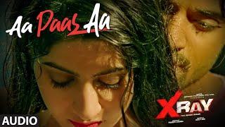 Aa Paas Aa Full Audio | X Ray (The Inner Image) |Raaj A,Rahul Sharma |Alka  |Yaashi Kapoor |Dev Negi