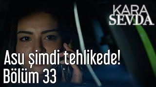 Kara Sevda 33. Bölüm - Asu Şimdi Tehlikede!
