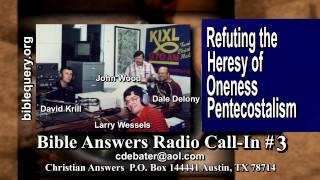 Bible Answers Radio Call-in #3: Refuting the Spiritual Delusion of the United Pentecostal Church