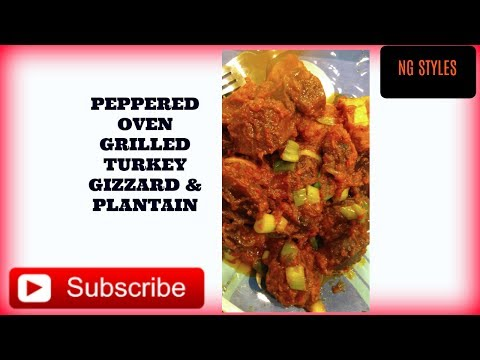 HOW TO COOK OVEN GRILLED PEPPERED TURKEY GIZZARD & GRILLED PLANTAIN | AFRICAN STYLE