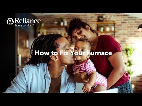 How to fix your furnace by Reliance Home Comfort