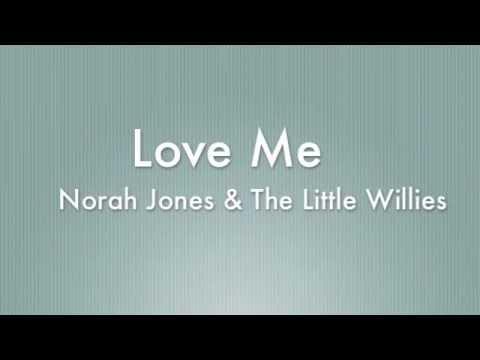 Love Me - Norah Jones & The Little Willies (Lyrics)