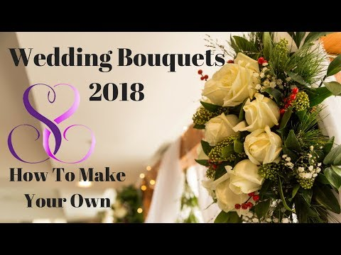Wedding Bouquets 2018 | How To Make Your Own Wedding Bouquet | DIY Tutorial