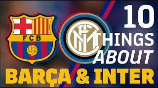 10 THINGS about... BARÇA AND INTER!