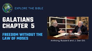 Galatians Ch.  5  - Freedom Without the Law of Moses - Anthony Buzzard and J. Dan Gill