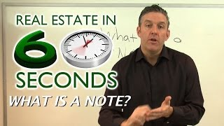 What is a Note? - Real Estate in 60 Seconds