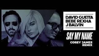 David Guetta, Bebe Rexha & J Balvin - Say My Name (Corey James remix)