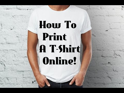 How To Print A T-Shirt Online!