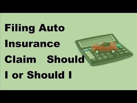 2017 Filing Auto Insurance Claim  | Should I or Should I Not