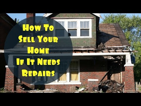 How Can I Sell My Home If It Needs Lots Of Work?