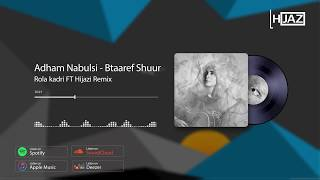 Adham Nabulsi - Btaaref Shuur  (Remix By Hijazi Ft Rola Kadri) | ريمكس | بتعرف شعور