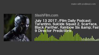 July 13 2017: /Film Daily Podcast: Tarantino, Suicide Squad 2, Scarface, Black Panther, Rainbow Six