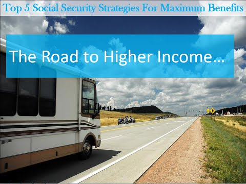 Top 5 Social Security Strategies To Maximize Benefits