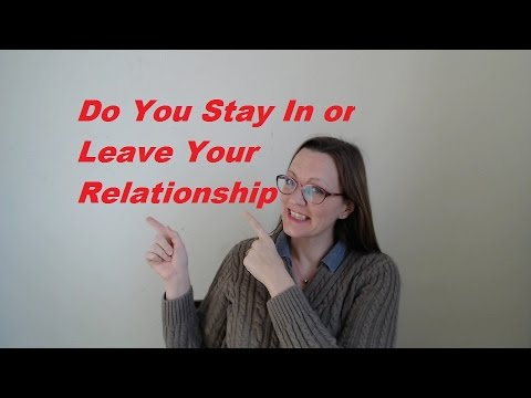 Do You Stay In or Leave Your Relationship?