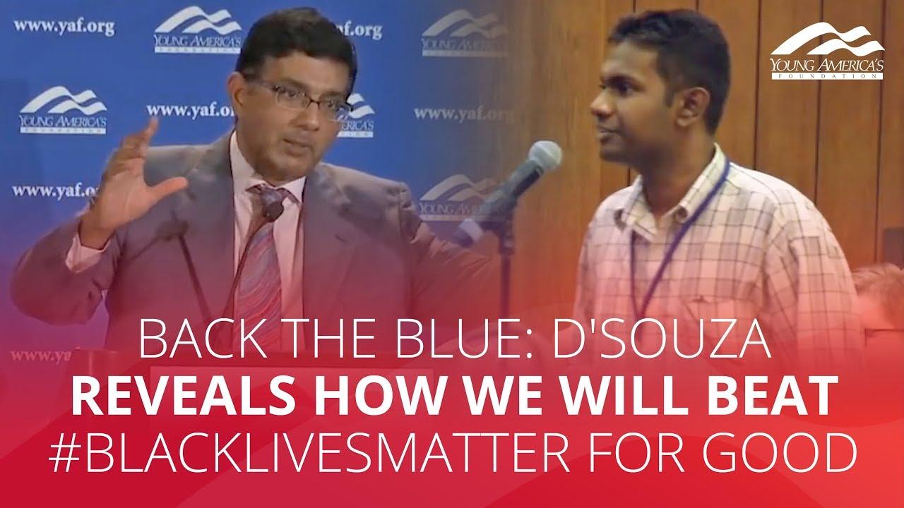 BACK THE BLUE: D'Souza reveals how we will beat #BlackLivesMatter for good
