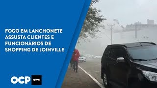 Fogo Em Lanchonete Assusta Clientes E Funcionários De Shopping De Joinville