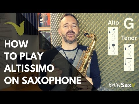 How to Play Altissimo on Saxophone (alto and tenor)