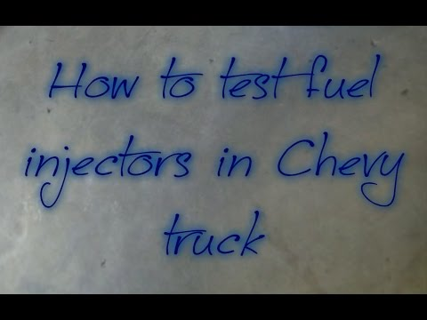 How to test fuel injectors in Chevy truck