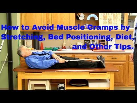 How to Avoid Muscle Cramps by Stretching, Bed Positioning, Diet, and Other Tips.